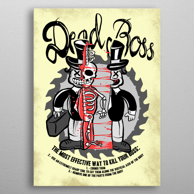 Everybody wants to do it, so they can do with some instructions. How to kill your boss. A bit of black humor here, don't try this at home! metal poster