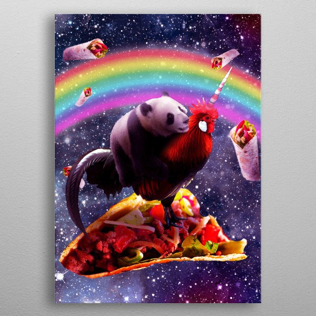 Pick up this epic funny outer space design This funky rainbow galaxy design features a panda riding on a chicken unicorn with tacos and burr metal poster