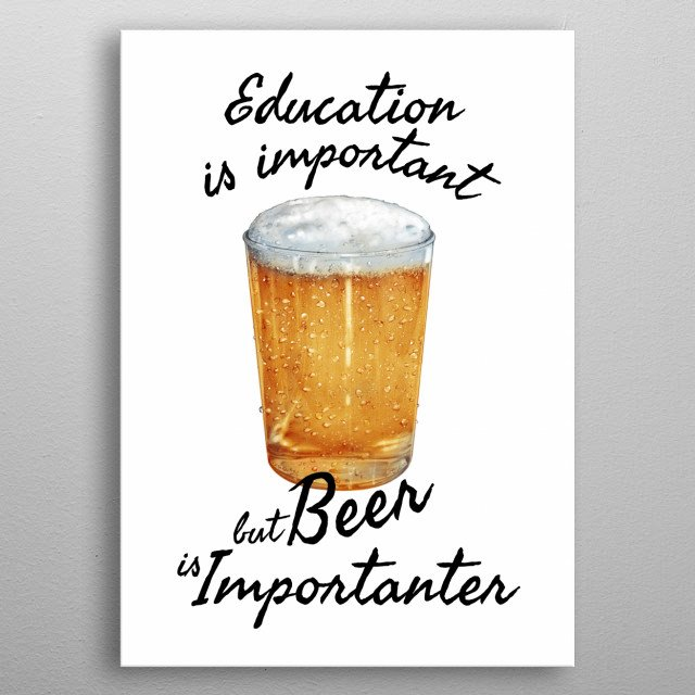 BEER-EDUCATION IS IMPORTANT BUT BEER IS IMPORTANTER - HUMOR-DRINKING metal poster