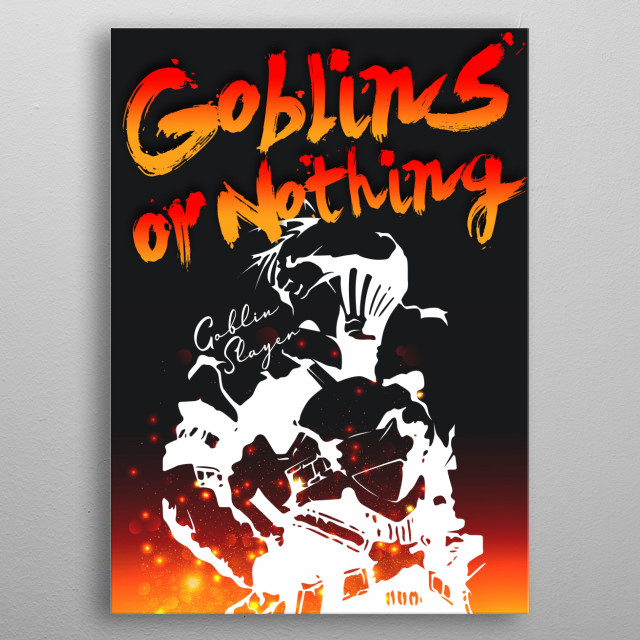This artwork is an illustration of a popular anime series called the Goblin Slayer. The main character vows to eliminate all goblins he see. metal poster