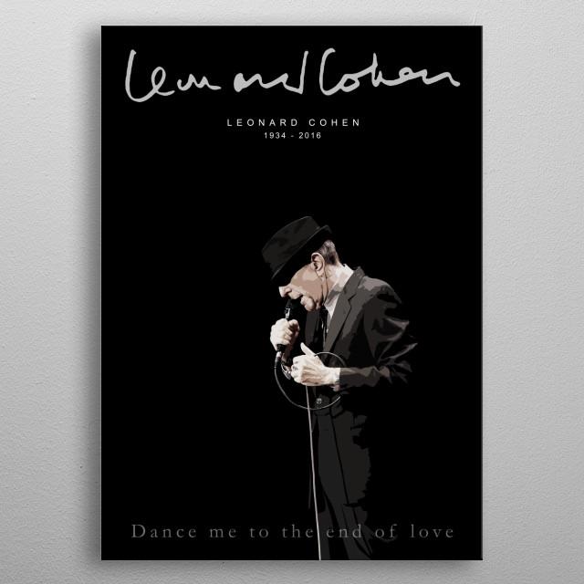 Leonard Cohen - Dance me to the end of love - Music,poet,Songwriter,singer. metal poster