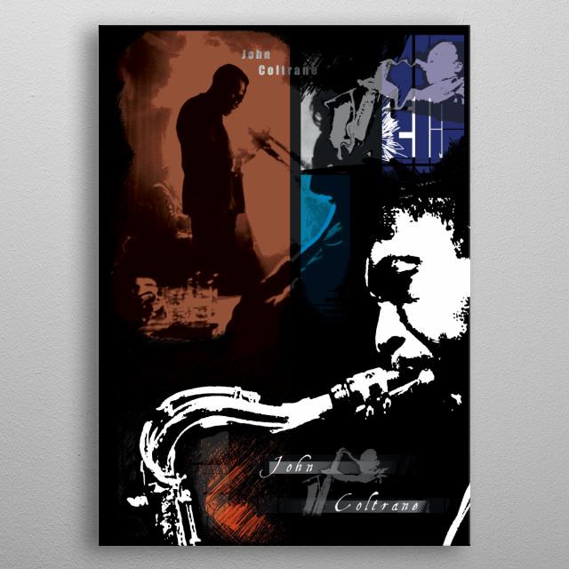 Digital Poster design based on Jazz Legend, John Coltrane. metal poster