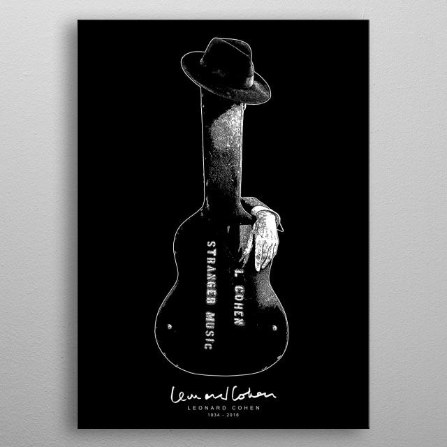Leonard Cohen - Stranger Music - Music,poet,Songwriter,singer metal poster
