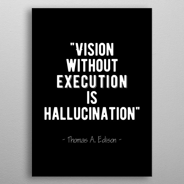 Vision without execution is hallucination. Bold and inspiring minimal black and white motivational quote. metal poster