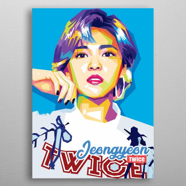 Yoo Jeong-yeon (Hangul: 유정연, born in Suwon, South Korea, November 1, 1996; age 22), also known as Jeongyeon, is a South Korean singer. metal poster