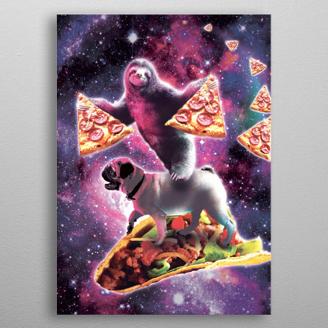Pick up this funny galaxy sloth with pizza riding pug on taco design.  metal poster