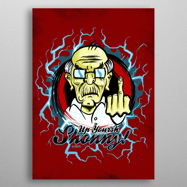 It is possible to be old and to be cool. Sho, up yoursh, shonny! metal poster