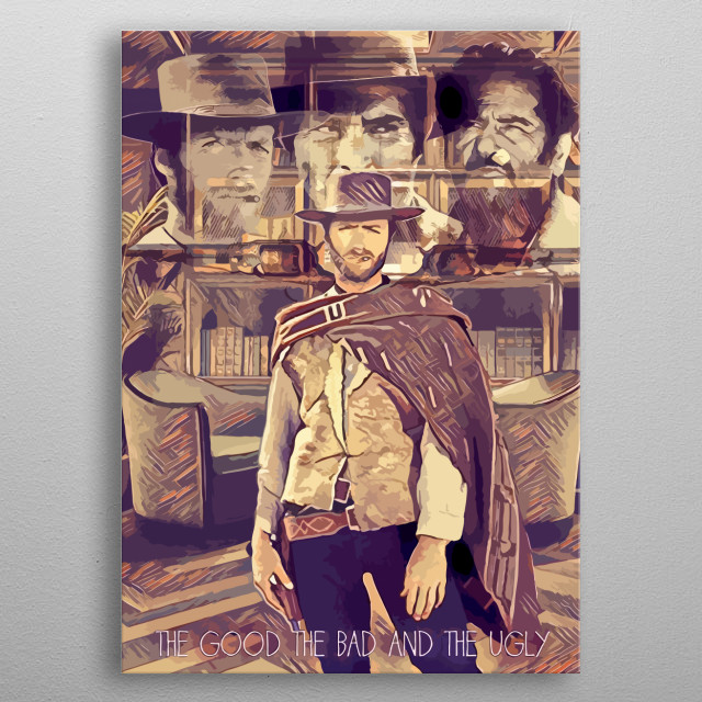 Original artwork inspired by the film The good the bad and the ugly metal poster