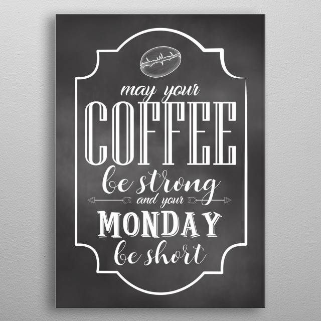 Coffee Signs - Strong Coffee Quote May your coffee be strong and your monday be short. Cool Canva Wall Art for Coffee Shops metal poster