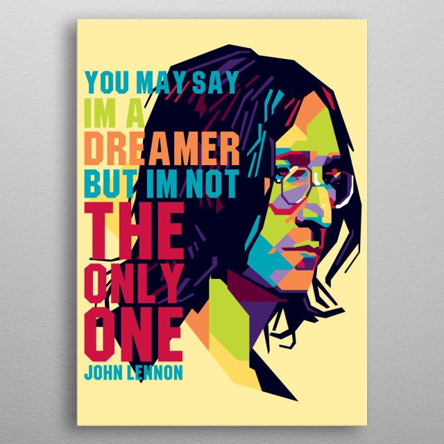John Winston Ono Lennon[a] MBE (9 October 1940 – 8 December 1980) was an English singer, songwriter, and peace activist                      metal poster