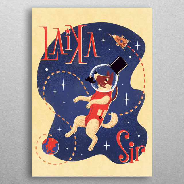 Laika the female dog, became first animal in orbit in 1957. Always in our hearts. metal poster
