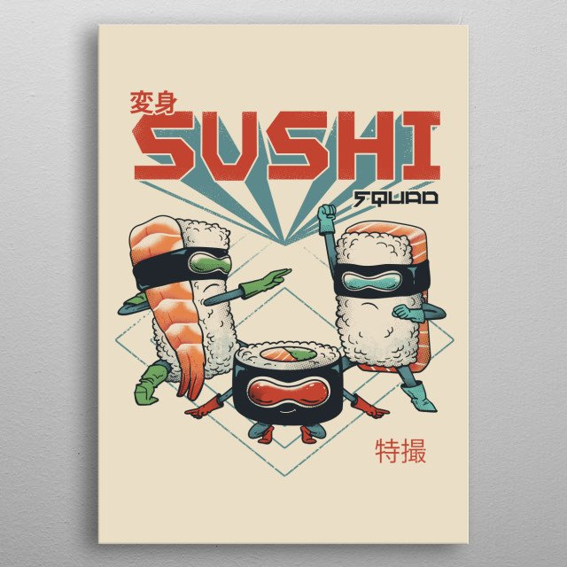 """Made by the Wasabi Clan to spread umami throughout the world. Hence the """"Sushi Squad"""" was born! metal poster"""