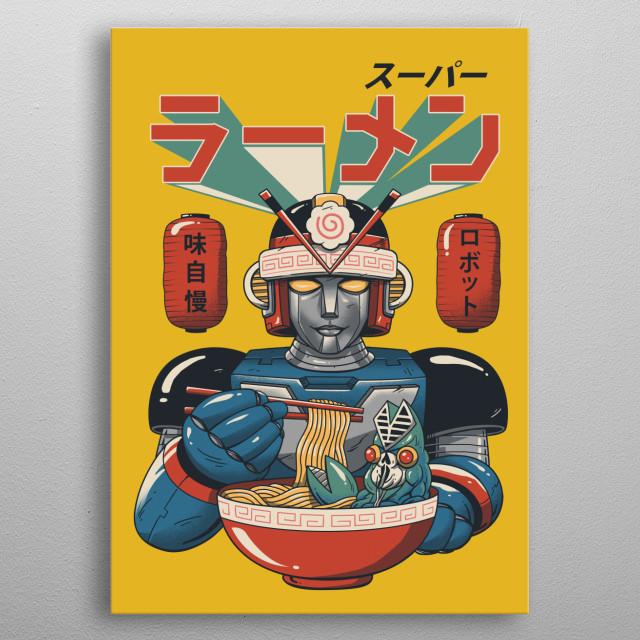 Super Ramen Bot is built by ramen lovers and eat kaiju monsters on top of ramens. metal poster
