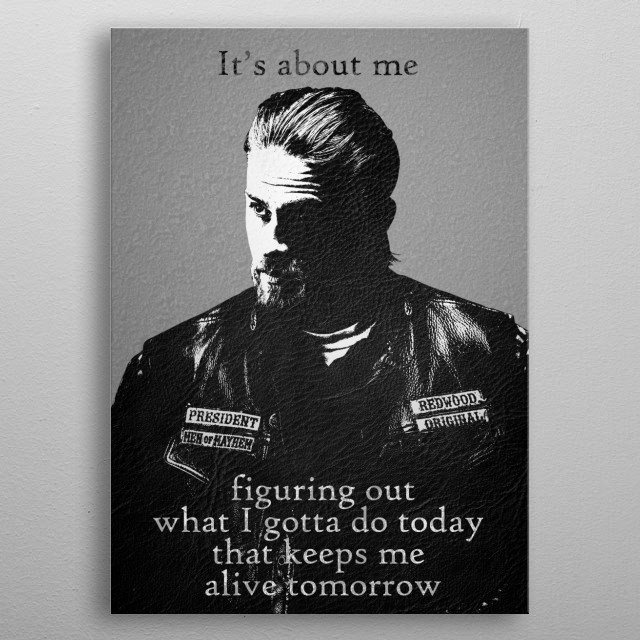 Jax Teller - Main protagonist from the TV show Sons of Anarchy with my favourite quote metal poster