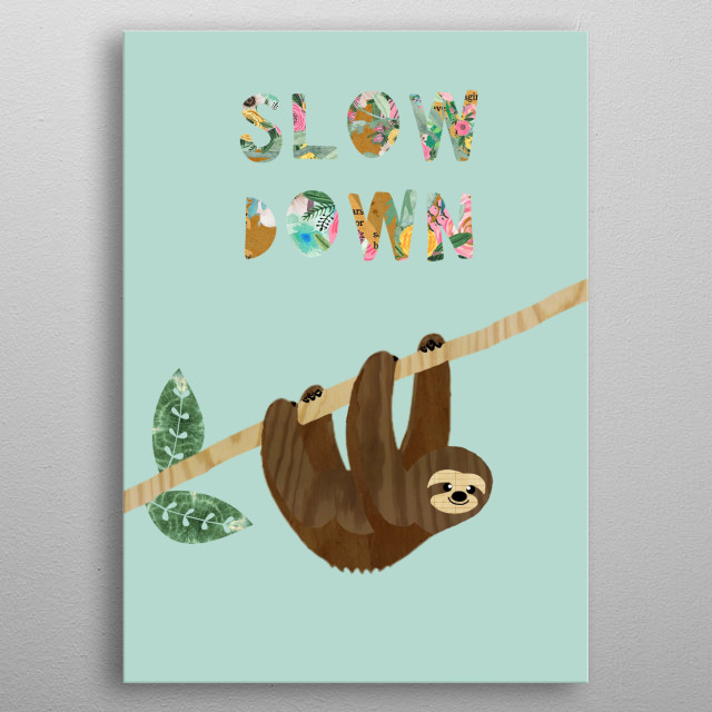 Slow Down Sloth Collage metal poster