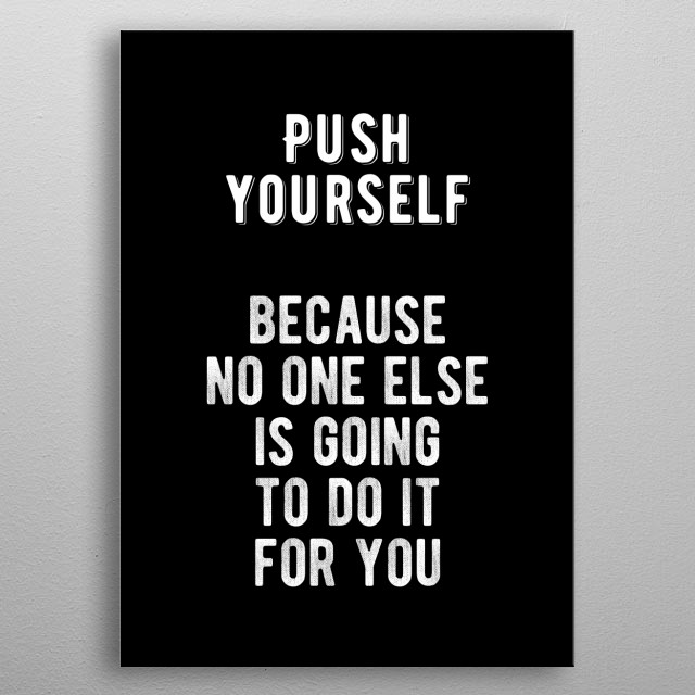 Push Yourself By Motivational Flow Metal Posters Displate