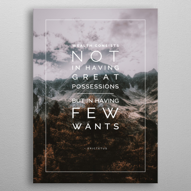 "Famous quote by the Stoic Epictetus: ""Wealth consists not in having great possessions but in having few wants"". metal poster"
