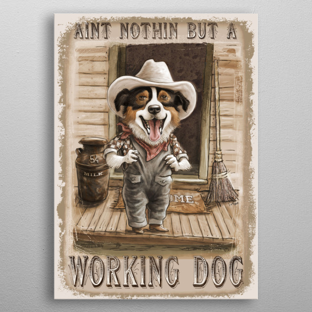 Aint Nothing But a Working Dog features Vintage Style Farm Collie Dressed in Overalls with Cowboy Hat on a Farm.  metal poster