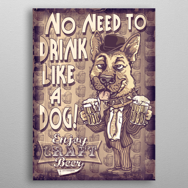 No Need to Drink Like a Dog. Enjoy Craft Beer Features German Shepherd In Vintage Suit and Bowler Hat Hoisting Two Frosty Pints. metal poster