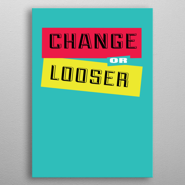 This is poster Change Or Looser metal poster