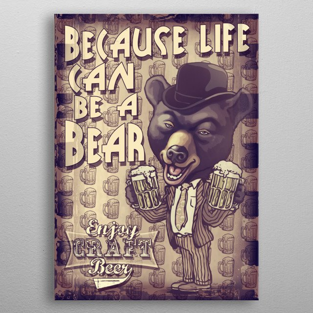 Life Can Be a Bear. Vintage Craft Beer Bear Features Bear wearing Vintage Suit and Bowler Hat Hoisting a Pair of Frosty Brews. Cheers! metal poster