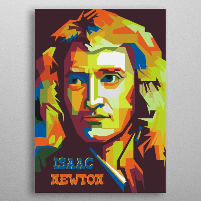 Sir Isaac Newton FRS PRS was a physicist, mathematician, astronomer, natural philosopher, alchemist, and theologian from England. metal poster