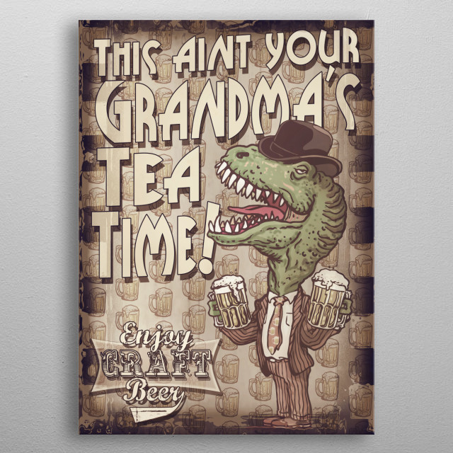 This Aint Your Grandma's Tea Time Featuring T Rex Hoisting Two Pints of Brew. Vintage Style Metal Poster for Beer Lovers Mancave. metal poster