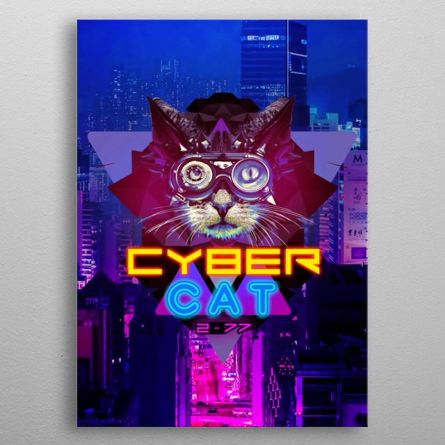 Fanart design of a cyberpunk cat featuring upcoming game cyberpunk 2077 in 2019 metal poster
