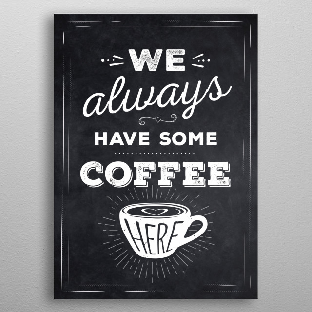 Poster with chalk board style for who loves coffee. You can put this poster on your kitchen! metal poster
