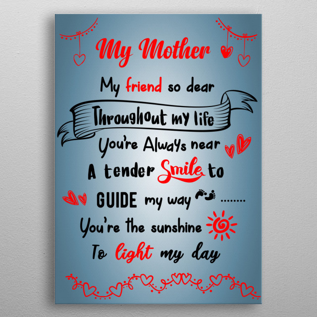 My Mother My Friend So Dear. The perfect gift for Mother's Day. Show your mother how much you appreciate all her hard work. metal poster