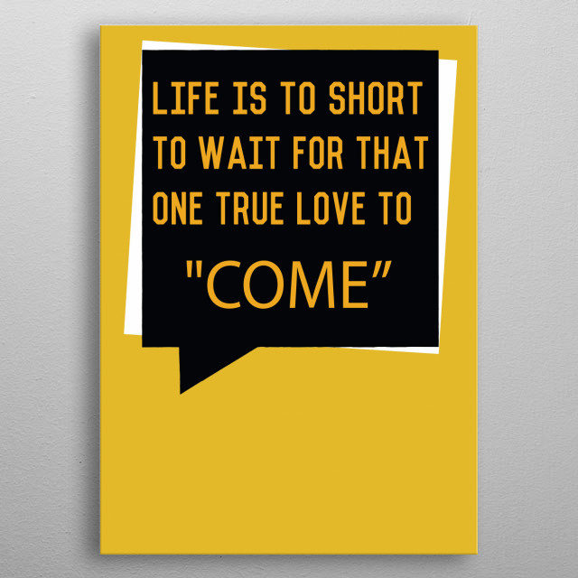 Life Is To Short metal poster