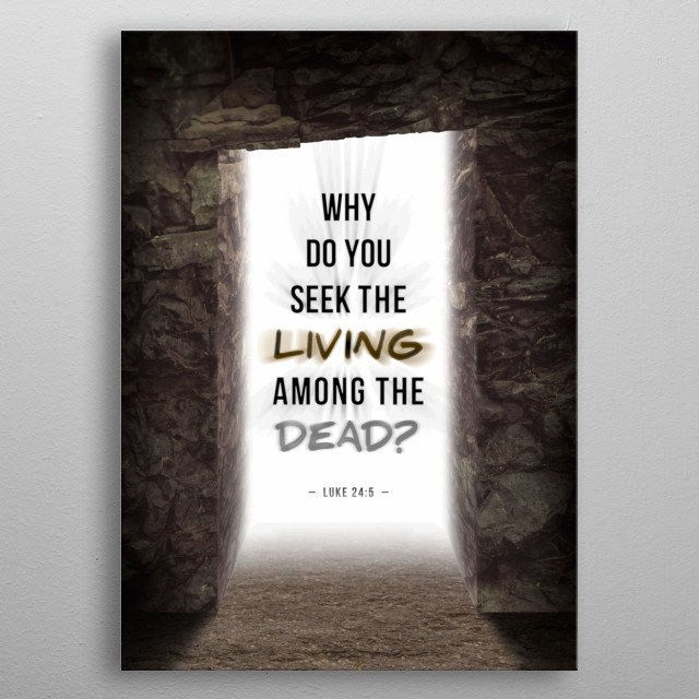 Luke 24:5 angel's quote back-lit from the empty rock tomb. metal poster