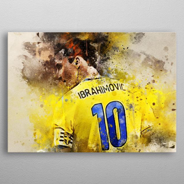 Zlatan Ibrahimović is a Swedish soccer player metal poster