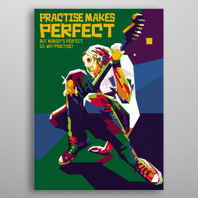 practice makes perfect, but no one perfect, so why practice? metal poster