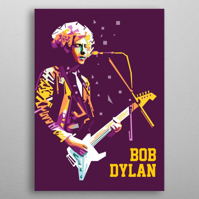 with a straight line technique, this art makes Bob Dylan's object so beautiful, energicly, and amzing that it blends in pop colors metal poster