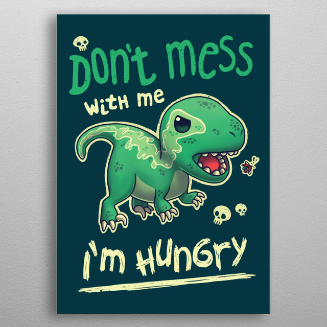 Don't mess with this cute little raptor, he's hangry! metal poster