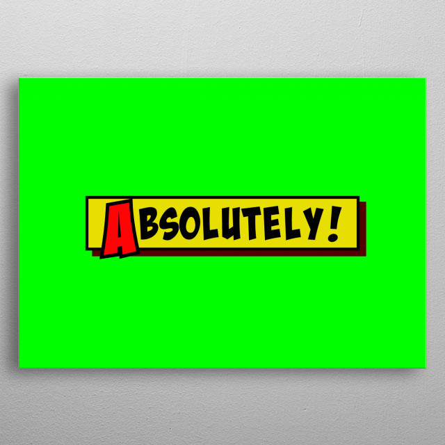 A comic strip yellow box appearing, and the word Absolutely popping up in red and black, cartoon-style. Green background.  metal poster