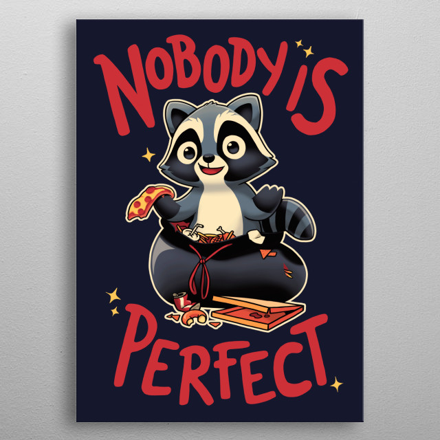 Hey, nobody is perfect, just relax like this little trash panda :). metal poster