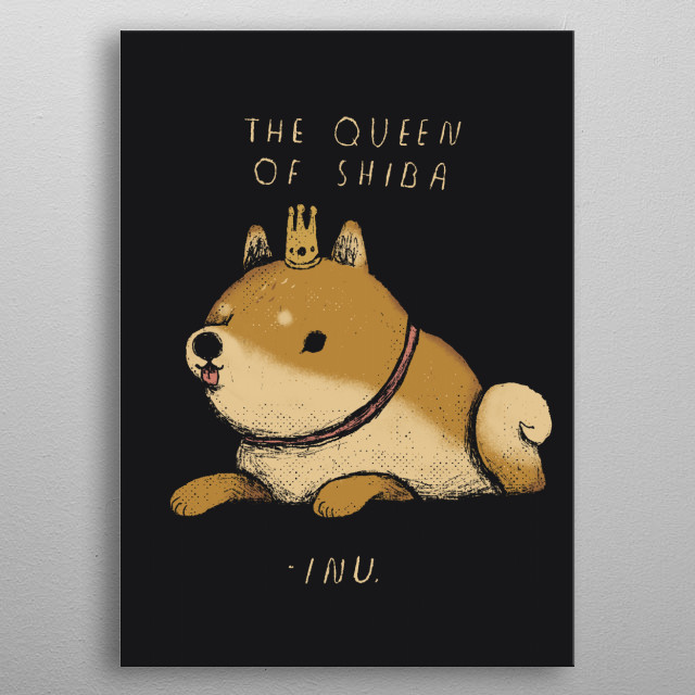 the queen of shiba -inu! metal poster
