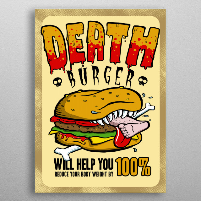 If you still think fast food is a good idea, then this poster is not for you. metal poster