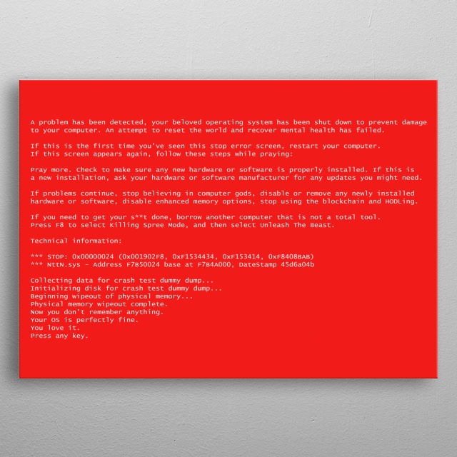 A funny fake BSOD (red screen of death) failure message, recreated by me with a comedic meaning. Plain white text on a red background.  metal poster
