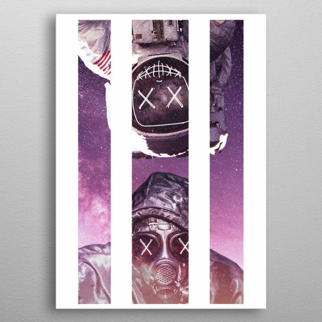 In a few years life on earth will be as difficult as life in space. Oxygen .... metal poster