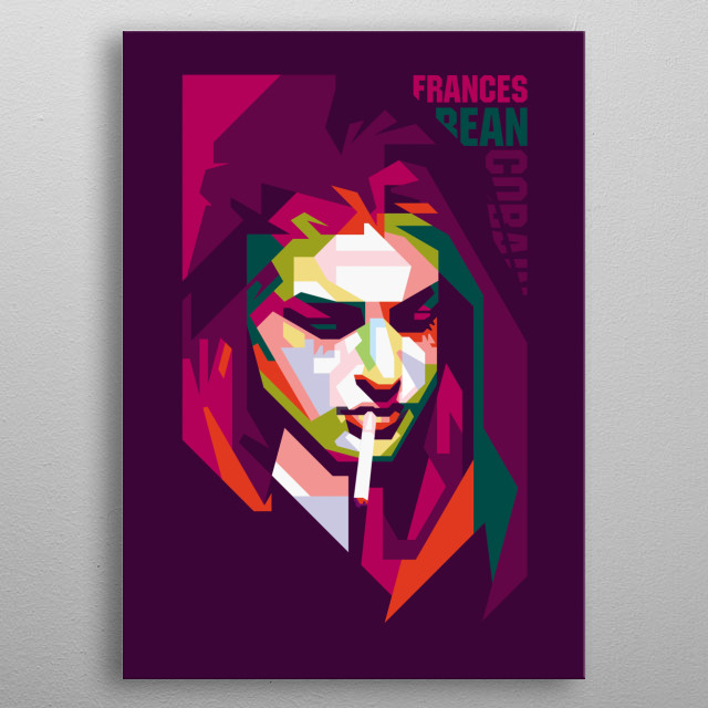 an American visual artist, model and the only child of Nirvana frontman Kurt Cobain and Hole front woman Courtney Love.  metal poster