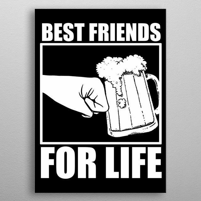 Best Friends Beer by Giovanni Poccatutte | metal posters