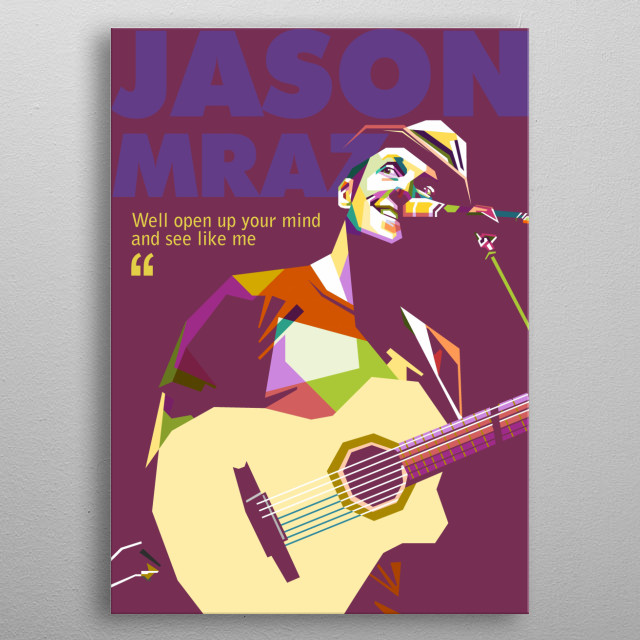 Jason Mraz is an American singer and songwriter.  and now I'm writing a work called pop art with beautiful straight-line techniques metal poster