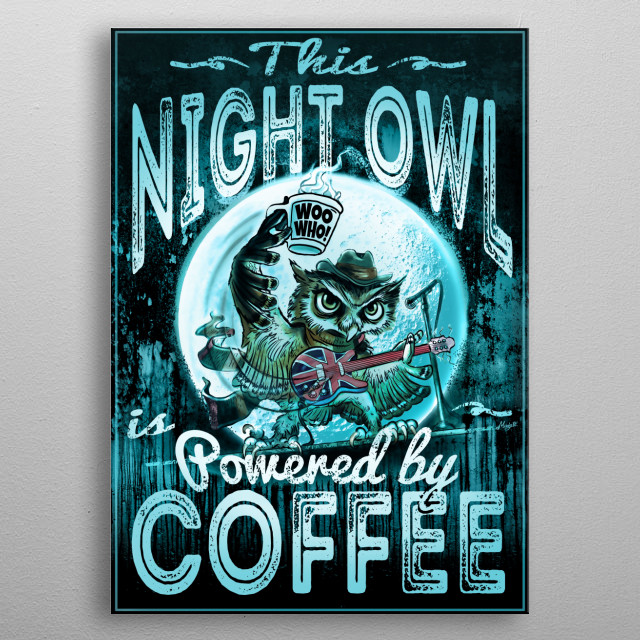 This Night Owl is Powered by Coffee features Rock and Roll Owl in Iconic Scarf with Cup of Caffeinated Joe and Guitar under a Full Moon. metal poster