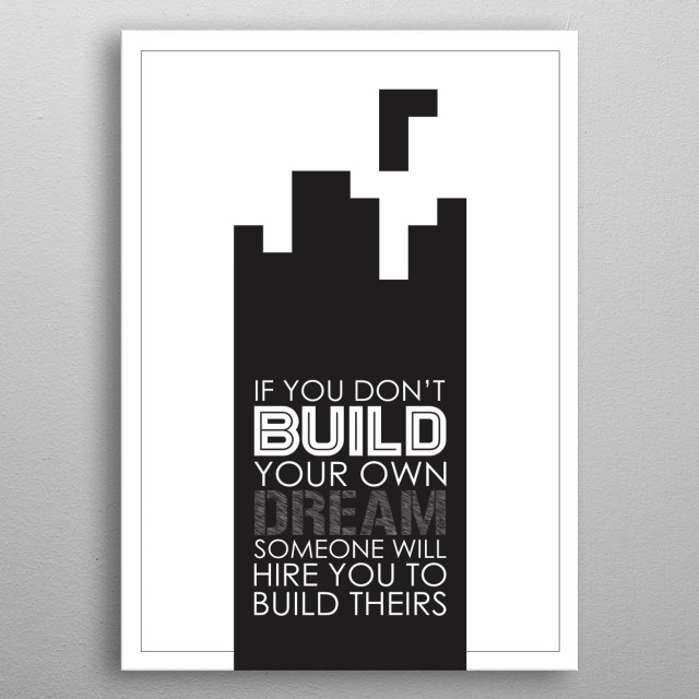 Do you love to be an entrepreneur? Get this start up if you don't build your own dream someone will hire you to build theirs displate.  metal poster