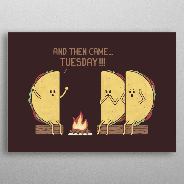Tuesday is the worst day of the week. For tacos. metal poster