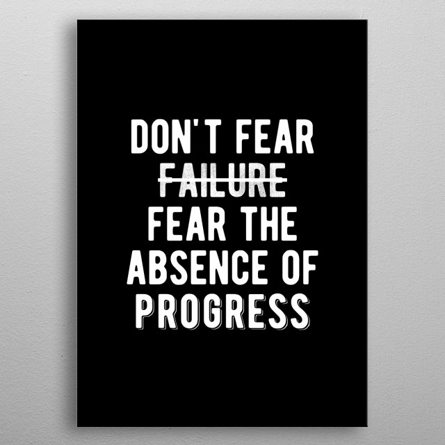 Don't fear failure. Fear the absence of progress. Bold and inspiring minimal black and white motivational quote.  metal poster