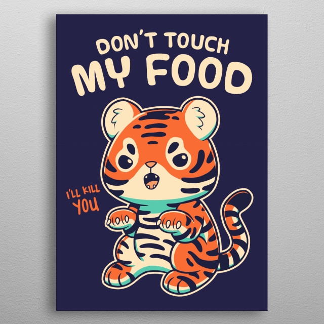 Tiny Tiger doesn't share his food. metal poster